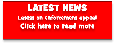 LATEST NEWS Latest on enforcement appeal  Click here to read more