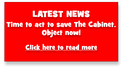 LATEST NEWS Time to act to save The Cabinet.  Object now!  Click here to read more