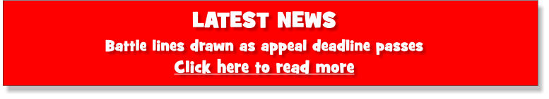 LATEST NEWS Battle lines drawn as appeal deadline passes  Click here to read more