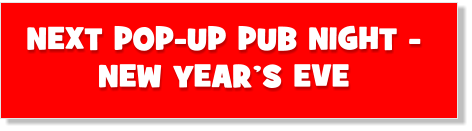 NEXT POP-UP PUB NIGHT - NEW YEAR'S EVE